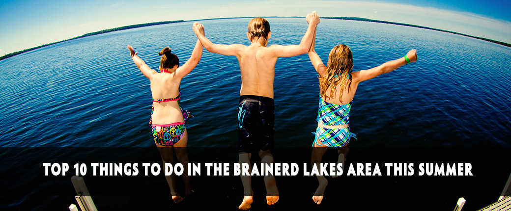 TOP 10 Things to do in the Brainerd Lakes Area this Summer